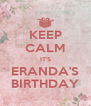 KEEP CALM IT'S ERANDA'S BIRTHDAY - Personalised Poster A4 size