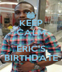KEEP CALM IT'S ERIC'S BIRTHDATE - Personalised Poster A4 size