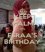KEEP CALM IT'S ESRAA'S BIRTHDAY - Personalised Poster A4 size