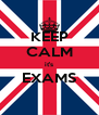 KEEP CALM it's EXAMS  - Personalised Poster A4 size