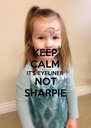 KEEP CALM IT'S EYELINER NOT SHARPIE - Personalised Poster A4 size