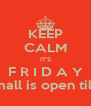 KEEP CALM IT'S F R I D A Y and the mall is open till 9:30pm - Personalised Poster A4 size
