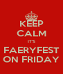 KEEP CALM IT'S FAERYFEST ON FRIDAY - Personalised Poster A4 size