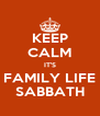 KEEP CALM IT'S FAMILY LIFE SABBATH - Personalised Poster A4 size