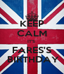 KEEP CALM IT'S  FARES'S  BIRTHDAY - Personalised Poster A4 size