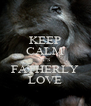 KEEP CALM IT'S FATHERLY LOVE - Personalised Poster A4 size