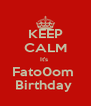KEEP CALM It's  Fato0om  Birthday  - Personalised Poster A4 size