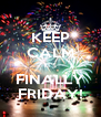 KEEP CALM IT'S FINALLY FRIDAY! - Personalised Poster A4 size