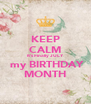 KEEP CALM It's Finally JULY  my BIRTHDAY MONTH - Personalised Poster A4 size