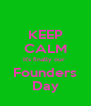 KEEP CALM It's finally our  Founders Day - Personalised Poster A4 size