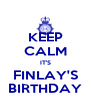 KEEP CALM IT'S FINLAY'S BIRTHDAY - Personalised Poster A4 size