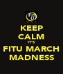 KEEP CALM IT'S FITU MARCH MADNESS - Personalised Poster A4 size