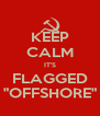 """KEEP CALM IT'S FLAGGED """"OFFSHORE"""" - Personalised Poster A4 size"""