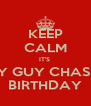 KEEP CALM IT'S  FLY GUY CHASE'S BIRTHDAY - Personalised Poster A4 size