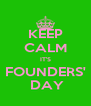 KEEP CALM IT'S FOUNDERS'  DAY - Personalised Poster A4 size