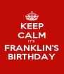 KEEP CALM IT'S FRANKLIN'S BIRTHDAY - Personalised Poster A4 size