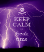 KEEP CALM it's freak time - Personalised Poster A4 size