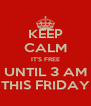 KEEP CALM IT'S FREE UNTIL 3 AM THIS FRIDAY - Personalised Poster A4 size