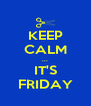 KEEP CALM ... IT'S FRIDAY - Personalised Poster A4 size