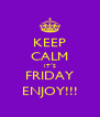 KEEP CALM IT´S FRIDAY ENJOY!!! - Personalised Poster A4 size