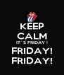KEEP CALM IT´S FRIDAY ! FRIDAY! FRIDAY! - Personalised Poster A4 size