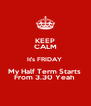 KEEP CALM It's FRIDAY  My Half Term Starts  From 3.30 Yeah  - Personalised Poster A4 size