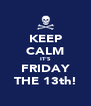 KEEP CALM IT'S FRIDAY THE 13th! - Personalised Poster A4 size