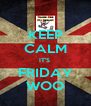 KEEP CALM IT'S  FRIDAY WOO - Personalised Poster A4 size
