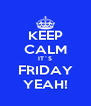 KEEP CALM IT´S FRIDAY YEAH! - Personalised Poster A4 size