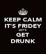 KEEP CALM IT'S FRIDEY LET'S GET DRUNK - Personalised Poster A4 size