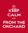 KEEP CALM IT'S  FROM THE ORCHARD - Personalised Poster A4 size