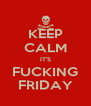 KEEP CALM IT'S FUCKING FRIDAY - Personalised Poster A4 size