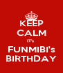 KEEP CALM IT's  FUNMIBI's BIRTHDAY - Personalised Poster A4 size