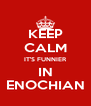 KEEP CALM IT'S FUNNIER IN ENOCHIAN - Personalised Poster A4 size