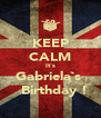 KEEP CALM It`s Gabriela`s    Birthday ! - Personalised Poster A4 size