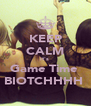 KEEP CALM it's  Game Time  BIOTCHHHH  - Personalised Poster A4 size