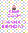 KEEP CALM IT´S GIANNA´S BIRTHDAY  - Personalised Poster A4 size