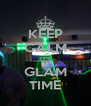 KEEP CALM IT'S GLAM TIME - Personalised Poster A4 size
