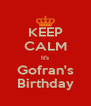KEEP CALM It's Gofran's Birthday - Personalised Poster A4 size