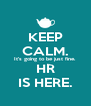 KEEP CALM. It's going to be just fine. HR IS HERE. - Personalised Poster A4 size