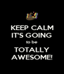 KEEP CALM IT'S GOING to be TOTALLY AWESOME! - Personalised Poster A4 size