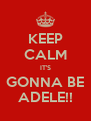KEEP CALM IT'S GONNA BE ADELE!! - Personalised Poster A4 size