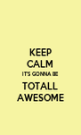 KEEP CALM IT'S GONNA BE TOTALL AWESOME - Personalised Poster A4 size