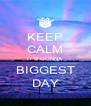 KEEP CALM IT'S GONNA BIGGEST DAY - Personalised Poster A4 size