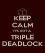 KEEP CALM IT'S GOT A TRIPLE DEADLOCK - Personalised Poster A4 size