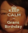 KEEP CALM It's Grans  Birthday  - Personalised Poster A4 size