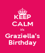 KEEP CALM it's Graziella's Birthday - Personalised Poster A4 size