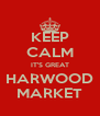 KEEP CALM IT'S GREAT HARWOOD MARKET - Personalised Poster A4 size