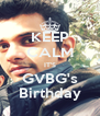KEEP CALM IT'S GVBG's Birthday - Personalised Poster A4 size