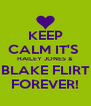 KEEP CALM IT'S  HAILEY JONES & BLAKE FLIRT FOREVER! - Personalised Poster A4 size